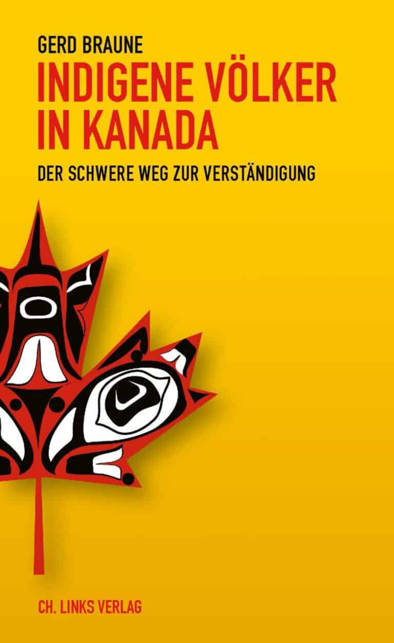 Gerd Braune: Indigene Völker in Kanada - Der schwere Weg zur Verständigung
